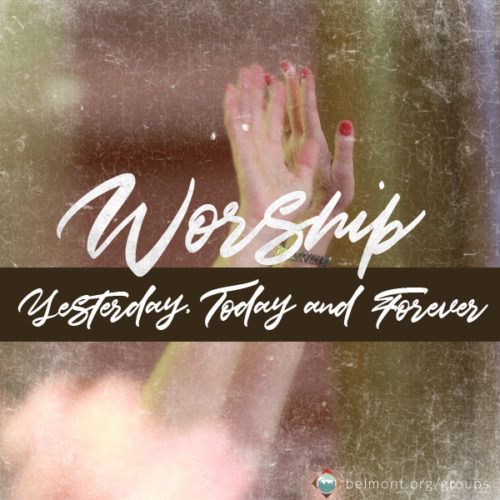 Worship: Yesterday, Today and Forever