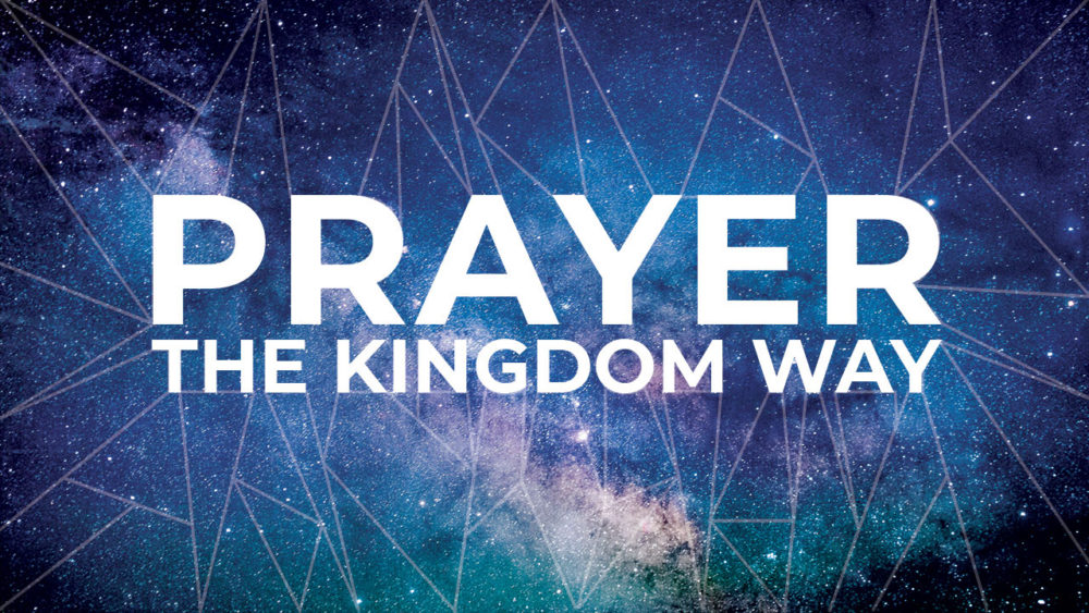 Prayer the Kingdom Way: Faith that Awakens from the Dead