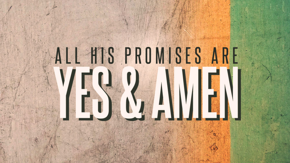 All His Promises are Yes and Amen!