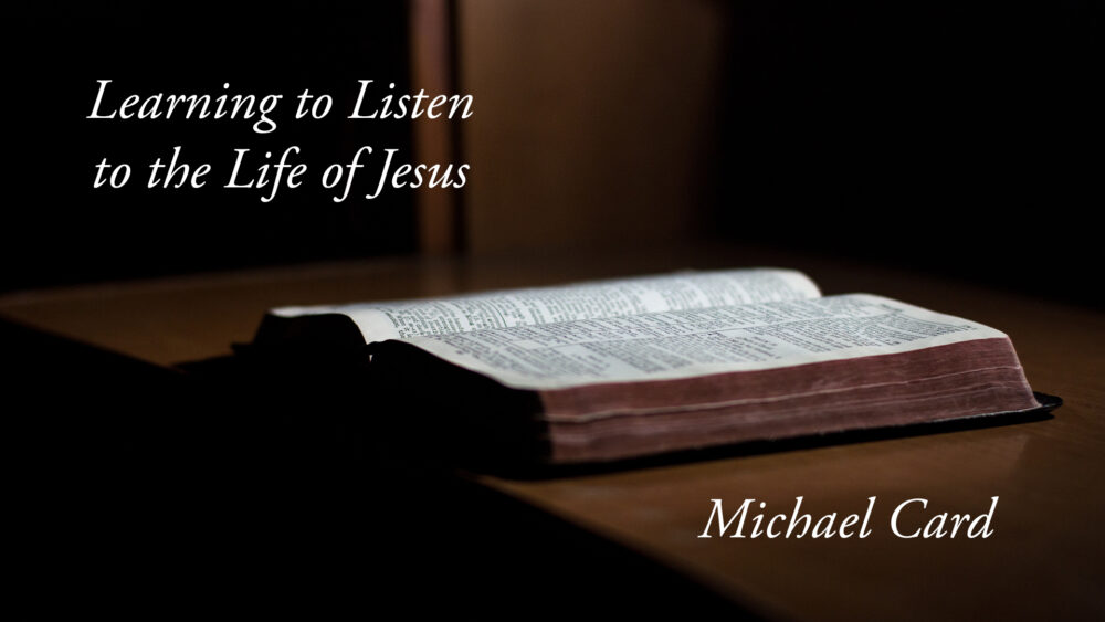 Learning to Listen to the Life of Jesus with Michael Card